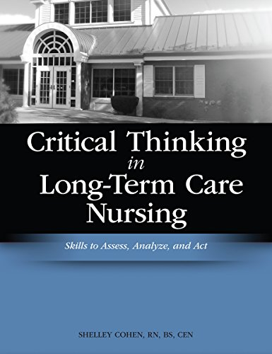 Critical Thinking in Long-Term Care Nursing: Skills to Access, Analyze and Act (Cohen, Critical Thinking in Long-Term Care Nursing: Skills t)