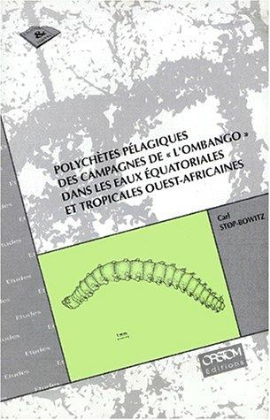 Polychètes pélagiques des campagnes del'Ombango dans les eaux équatoriales et tropicales ouest-africaines par Carl Stop-Bowitz