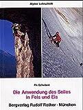 Die Anwendung des Seiles in Fels und Eis (Alpine Lehrschriften)