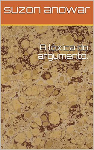 A lóxica do argumento. (Galician Edition)