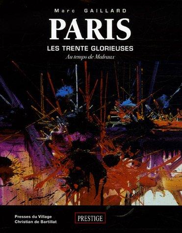 Paris : Les trente glorieuses au temps de Malraux par Marc Gaillard