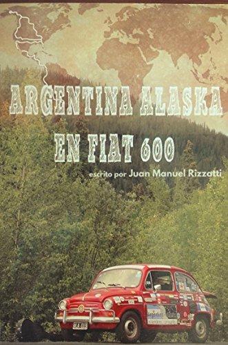 Argentina Alaska en Fiat 600 por Juan Manuel Rizzatti