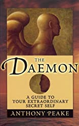 The Daemon: A Guide to Your Extraordinary Secret Self by Anthony Peake (2012-01-30)