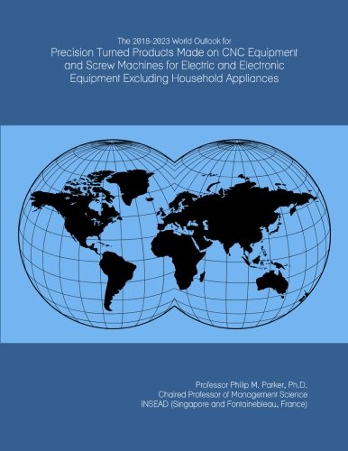 The 2018-2023 World Outlook for Precision Turned Products Made on