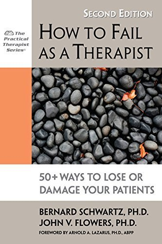 How to Fail as a Therapist: 50+ Ways to Lose or Damage Your Patients (Practical Therapist) by Bernard Schwartz PhD (2010-08-01)