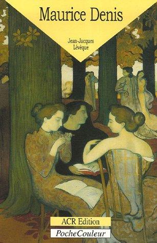 Maurice Denis : 1870-1943 Le peintre de l'me
