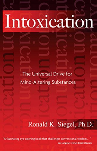 Intoxication: The Universal Drive for Mind-Altering Substances (English Edition)