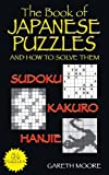 The Book of Japanese Puzzles, and How to Solve Them: Sudoku, Kakuro, Hanjie