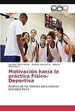 Motivación hacía la práctica Físico-Deportiva: Análisis de los motivos para realizar actividad física