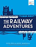 Railway Adventures, The Places, Trains, People and Stations