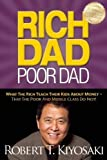 Rich Dad Poor Dad: What The Rich Teach Their Kids About Money - That The Poor And Middle Class Do Not! by Kiyosaki, Robe