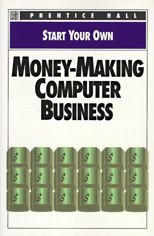 Start Your Own Money-Making Computer Business (Start Your Own Business)