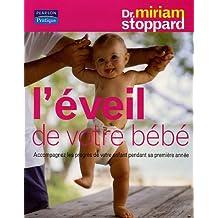L'Éveil de votre bébé: Accompagnez les progrès de votre enfant pendant sa première année