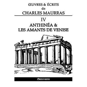 OEuvres et Écrits de Charles Maurras IV: Anthinéa & les Amants de Venise