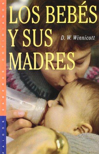 Los bebés y sus madres (Saberes Cotidianos) por Donald W. Winnicott