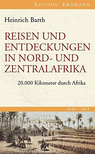 Reisen und Entdeckungen in Nord- und Zentralafrika: 20.000 Kilometer durch Afrika