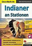 Indianer an Stationen: Selbstständiges Lernen in der Grundschule (Stationenlernen) - Gabriela Rosenwald