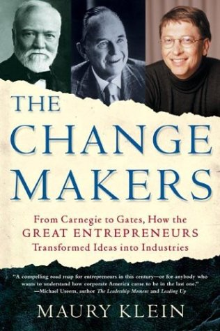 the-change-makers-from-carnegie-to-gates-how-the-great-entrepreneurs-transformed-ideas-into-industri