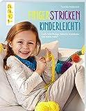 Fingerstricken kinderleicht!: Coole Schriftzüge, hübsche Armbänder und vieles mehr! 15 Handarbeitsbücher für Stricker, Häkler und Näher