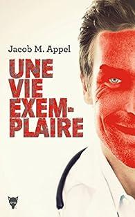 Une vie exemplaire par Jacob M. Appel