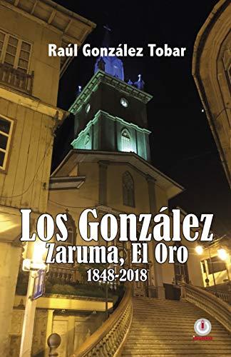 Los González: Zaruma, El Oro 1848-2018 por Raúl González Tobar