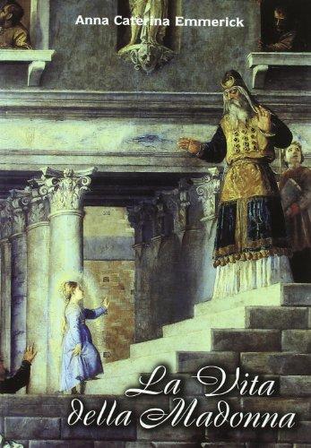La vita della Madonna secondo le contemplazioni della beata stigmatizzata Anna Caterina Emmerick. Testo tedesco a fronte