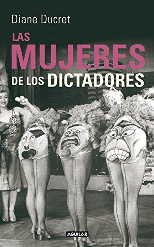 Las mujeres de los dictadores por Diane Ducret