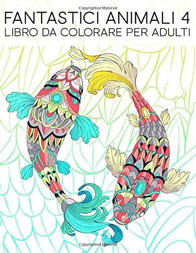 Fantastici animali 4: Libro da colorare per adulti: 35 pagine con pesci, gufi, cervi, lama, bradipi e altro per il rilassamento e il sollievo dallo stress