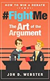 #FightMe: The Art of The Argument (How To Win A Debate)