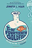 By Jennifer L. Holm The Fourteenth Goldfish