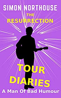 The Resurrection Tour Diaries: A Man Of Bad Humour (The Shooting Star Shorts Book 1) by [Northouse, Simon]