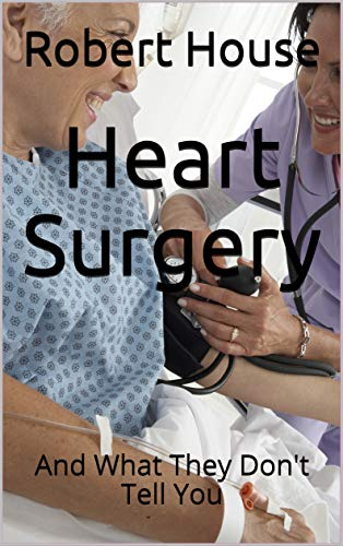 Heart Surgery: And What They Don't Tell You (English Edition)
