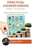 Practical Crowdfunding How-To-Guide: What You Need To Know To Run An Effective Campaign