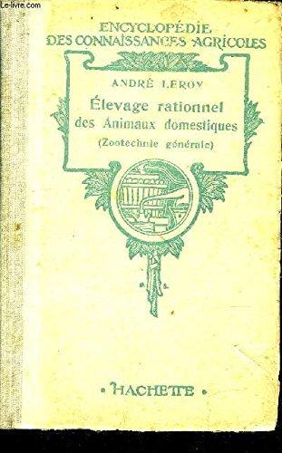 ELEVAGE RATIONNEL DES ANIMAUX DOMESTIQUES (ZOOTECHNIE GENERALE) - COLLECTION ENCYCLOPEDIE DES CONNAISSANCES AGRICOLES.