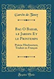 Telecharger Livres Bag O Bahar Le Jardin Et Le Printemps Poeme Hindoustani Traduit En Francais Classic Reprint (PDF,EPUB,MOBI) gratuits en Francaise
