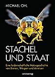 Stachel und Staat: Eine leidenschaftliche Naturgeschichte von Bienen, Wespen und Ameisen - Michael Ohl