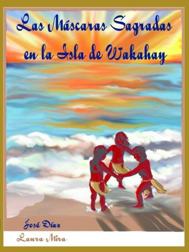 Las Máscaras Sagradas en la Isla de Wakahay por José Díaz Serrano