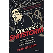 Operation Shitstorm: Berufsgeheimnisse eines professionellen Medien-Manipulators by Ryan Holiday (2013-11-04)