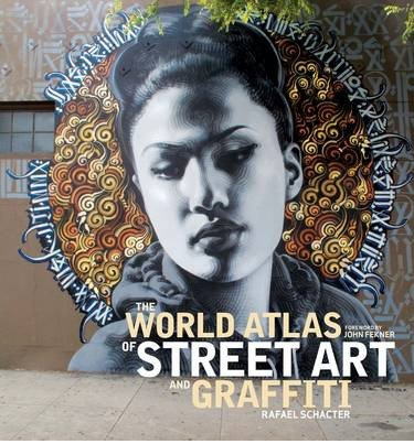 By Rafael Schacter ; John Fekner ( Author ) [ World Atlas of Street Art and Graffiti By Sep-2013 Hardcover