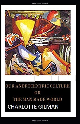 Our Androcentric Culture Or The Man-Made World Illustrated