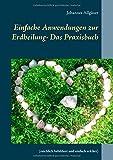 Einfache Anwendungen zur Erdheilung - Das Praxisbuch: (reichlich bebildert und einfach erklärt)