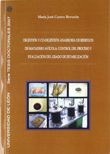 Digestión y co-digestión anaerobia de residuos de matadero avícola: Control del proceso y evaluación del grado de estabilización (Tesis doctorales 2007) por María José Cuetos Revuelta