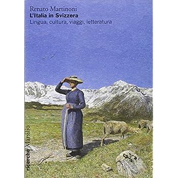 L'italia In Svizzera. Lingua, Cultura, Viaggi, Letteratura