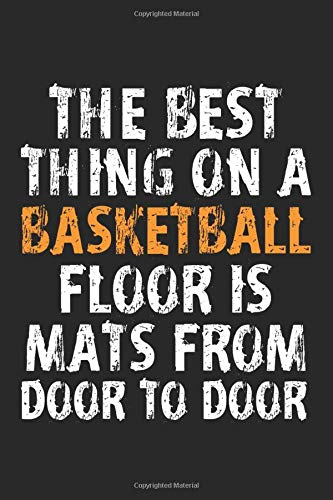 Best Thing on a Basketball Floor is Wrestling Mats: Motivational Quotes Basketball Sports Journals Gift Lined Workbook for Teens Kids Students Girls
