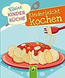 Kinderleicht kochen: Kleine Kinderküche