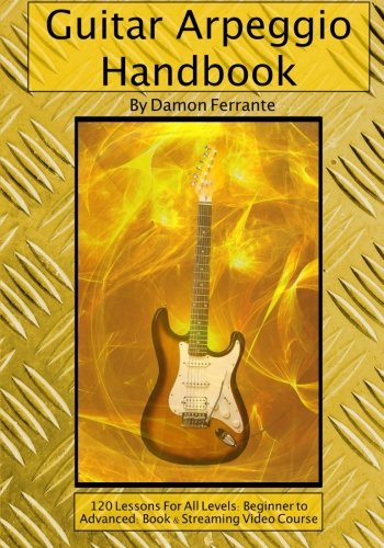Guitar Arpeggio Handbook, 2nd Edition: 120-Lesson, Step-By-Step Guide to Guitar Arpeggios, Music Theory, and Technique-Building Exercises, Beginner to Advanced Levels (Book & Videos) por Damon Ferrante