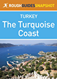 The Turquoise Coast Rough Guides Snapshot Turkey (includes Fethiye, Ölüdeniz,    Arykanda and Olympos) (Rough Guide to...)