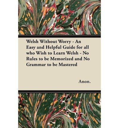 Welsh Without Worry - An Easy and Helpful Guide for All Who Wish to Learn Welsh - No Rules to be Memorized and No Grammar to be Mastered (Paperback) - Common
