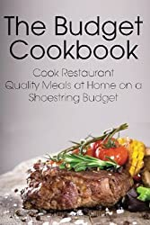 The Budget Cookbook: Cook Restaurant Quality Meals at Home on a Shoestring Budget by Sarah Sophia (2014-03-23)