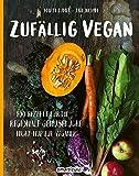 Zufällig vegan: 100 Rezepte für die regionale Gemüseküche - nicht nur für Veganer - Marta Dymek, smarticular